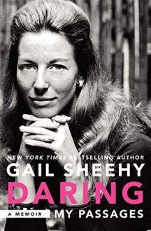 Daring: My Passages: A Memoir - Gail Sheehy