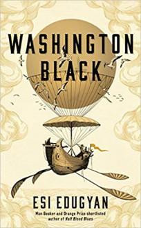 Washington Black: Shortlisted for the Man Booker Prize 2018: Longlisted for the Man Booker Prize 2018 - Esi Edugyan