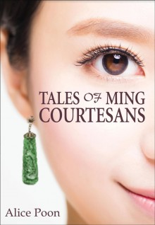 Tales of Ming Courtesans - Alice Poon
