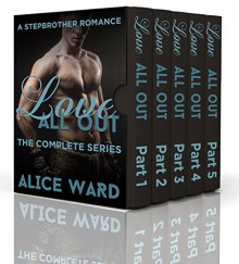 Love All Out - The Complete Series (A Stepbrother Romance) - Alice Ward