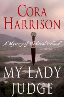 My Lady Judge: A Mystery of Medieval Ireland (Mysteries of Medieval Ireland) - Cora Harrison