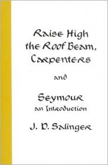 Raise High the Roof Beam, Carpenters and Seymour: An Introduction -