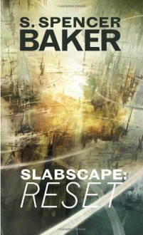Slabscape: Reset - S. Spencer Baker