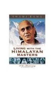 Living with the Himalayan Masters - Swami Rama, Pandit Rajmani Tiguanait