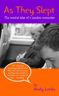 As They Slept (The comical tales of a London commuter) - Andy Leeks