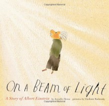On a Beam of Light: A Story of Albert Einstein - Jennifer Berne,Vladimir Radunsky