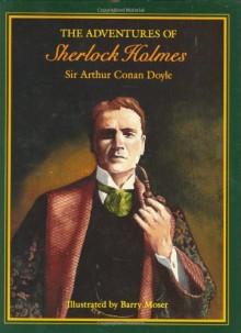 The Adventures of Sherlock Holmes - Barry Moser, Arthur Conan Doyle