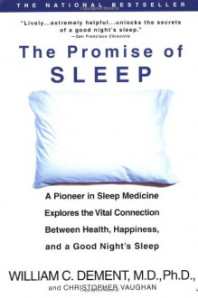 The Promise of Sleep: A Pioneer in Sleep Medicine Explores the Vital Connection Between Health, Happiness, and a Good Night's Sleep - William C. Dement, Christopher Vaughan, Christopher Vaughn