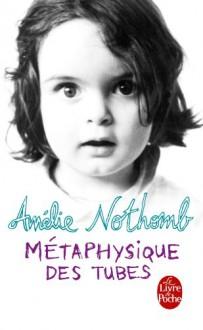 Métaphysique des tubes - Amélie Nothomb