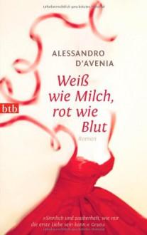 Weiß wie Milch, rot wie Blut - Alessandro D'Avenia