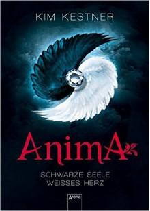Anima - Schwarze Seele, weißes Herz - Kim Kestner