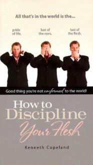 How To Discipline Your Flesh - Kenneth Copeland