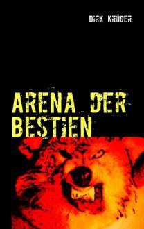 Arena der Bestien - Dirk Kr Ger