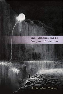 The Immeasurable Corpse of Nature - Christopher Slatsky