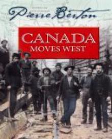Canada Moves West : An Omnibus - Pierre Berton, Arthur Slade