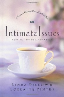 Intimate Issues: Conversations Woman to Woman - 21 Questions Christian Women Ask About Sex - Linda Dillow, Lorraine Pintus