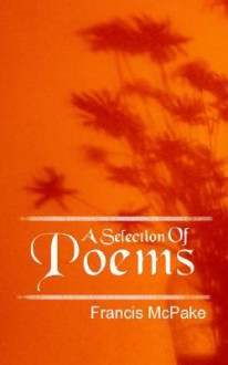 A Selection of Poems - Francis Mcpake