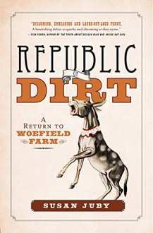 The Republic Of Dirt - Susan Juby