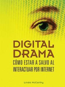 Digital Drama: Como Estar A Salvo Al Interactuar Por Internet (Spanish Edition) - Linda McCarthy
