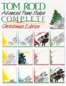 "Advanced Piano Solos Complete, Christmas Edition"" - Tom Roed"