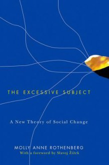The Excessive Subject: A New Theory of Social Change - Molly Anne Rothenberg