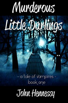 Murderous Little Darlings (A Tale of Vampires Book 1) - John L. Hennessy