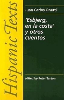 """Juan Carlos Onetti: """"Esbjerg, En La Costa"""" y Otros Cuentos - Juan Carlos Onetti"""