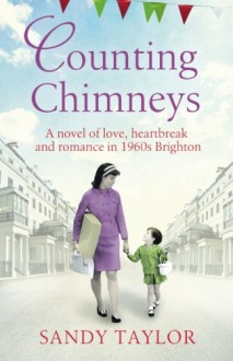 Counting Chimneys: A novel of love, heartbreak and romance in 1960s Brighton (Brighton Girls Trilogy) (Volume 2) - Sandy Taylor