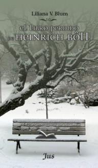 El libro perdido de Heinrich Böll - Liliana V. Blum
