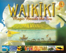 Waikiki: Magic Beside the Sea - Allan Seiden