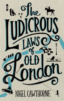 The Ludicrous Laws of Old London - Nigel Cawthorne