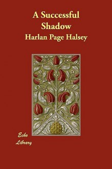 A Successful Shadow - Harlan Page Halsey