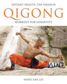 Instant Health: The Shaolin Qigong Workout For Longevity - Shifu Yan Lei