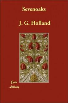 Sevenoaks: A Story of Today - Josiah Gilbert Holland
