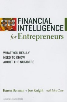 Financial Intelligence for Entrepreneurs: What You Really Need to Know About the Numbers - Karen Berman, Joe Knight