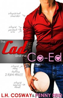 The Cad and the Co-Ed - L.H. Cosway,Penny Reid