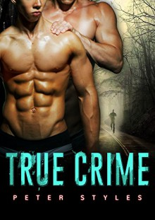 True Crime: M/M Gay Romance (Drop Dead Book 1) - Peter Styles