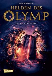 Helden des Olymp, Band 4: Das Haus des Hades - Rick Riordan,Gabriele Haefs