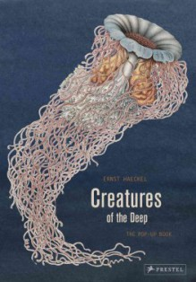 Creatures of the Deep: The Pop-up Book - Ernst Haeckel, Maike Biederstaedt
