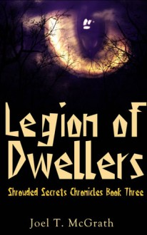 Legion of Dwellers (Shrouded Secrets Chronicles, #3) - Joel T. McGrath