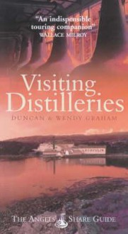 Visiting Distilleries: The Angels' Share Guide - Duncan Graham, Wendy Graham