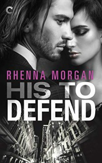 His to Defend - Rhenna Morgan