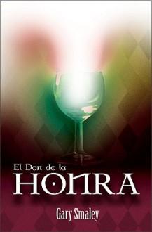 El Don de la Honra - Gary Smalley, John T. Trent