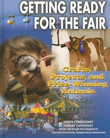 Getting Ready for the Fair: Crafts, Projects, and Prize-Winning Animals - Joyce Libal