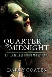 Quarter to Midnight: Fifteen Tales of Horror and Suspense - Darcy Coates