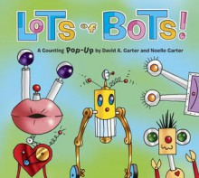 Lots of Bots! - David A. Carter, Noelle Carter