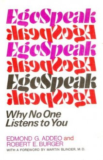 EgoSpeak: Why No One Listens to You - Edmond G. Addeo, Robert E. Burger