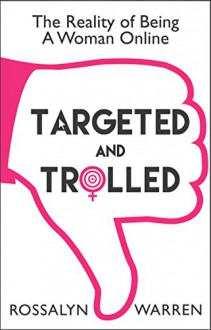 Targeted and Trolled: The Reality of Being a Woman Online (An original digital short) - Rossalyn Warren