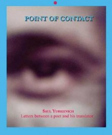 Point of Contact, Volume 9: Letters Between a Poet and His Translator [With CDROM] - Saul Yurkievich, Pedro Cuperman