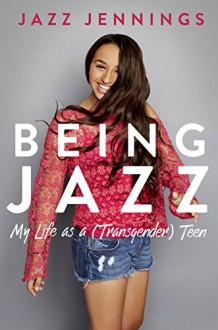 Being Jazz: My Life as a (Transgender) Teen - Jazz Jennings